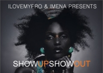 SHOW UP SHOW OUT 2012: A Night To Celebrate The Natural You!!